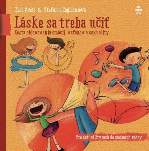 Láske sa treba učiť. Kniha pre rodičov, ktorí chcú ako prví hovoriť svojim deťom o emóciách, vzťahoch a sexualite